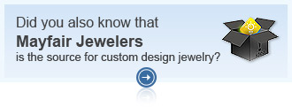 Did you also know that Mayfair Jewelers is the source for custom design jewelry?